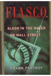 F.I.A.S.C.O. - Blood in the Water on Wall Street - Frank Partnoy - Régikönyvek