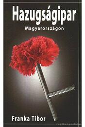 Hazugságipar Magyarországon - Franka Tibor - Régikönyvek