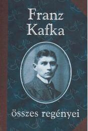 Franz Kafka összes regényei - Franz Kafka - Régikönyvek