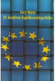Eu-konform foglalkoztatáspolitika - Frey Mária - Régikönyvek
