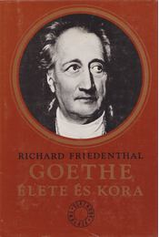Goethe élete és kora - Friedenthal, Richard - Régikönyvek