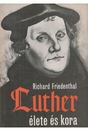 Luther élete és kora - Friedenthal, Richard - Régikönyvek