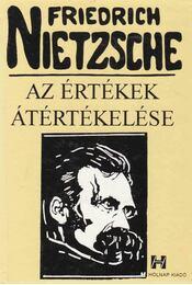 Az értékek átértékelése - Friedrich Nietzsche - Régikönyvek
