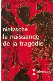 La naissance de la tragédie - Friedrich Nietzsche - Régikönyvek