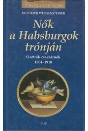 Nők a Habsburgok trónján - Friedrich Weissensteiner - Régikönyvek