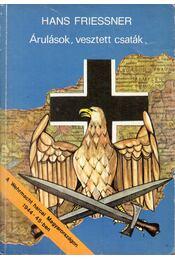 Árulások, vesztett csaták - Friessner, Hans - Régikönyvek
