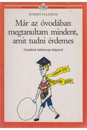Már az óvodában megtanultam mindent, amit tudni érdemes - Fulghum, Robert - Régikönyvek