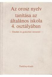 Az orosz nyelv tanítása az általános iskola 4. osztályában - Fülöp Károly, Lengyel Zsolt - Régikönyvek
