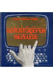 Számítógépek kezelése - Fuori, W. M., D'Arco, A., Orilia, L. - Régikönyvek