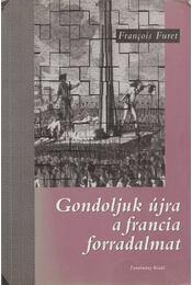 Gondoljuk újra a francia forradalmat - Furet, Francois - Régikönyvek