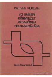 Az emberi környezet pedagógiai felhasználása - Furlan, Ivan - Régikönyvek