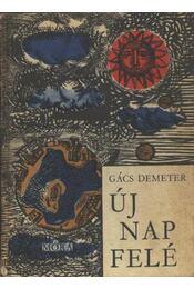 Új nap felé - Gács Demeter - Régikönyvek