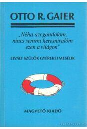 Néha azt gondolom, nincs semmi keresnivalóm ezen a világon - Gaier, Otto R. - Régikönyvek