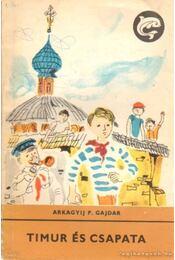Timur és csapata - Gajdár Arkagyij P. - Régikönyvek