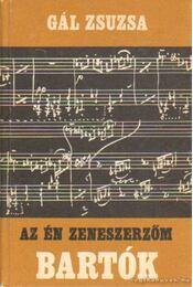 Az én zeneszerzőm Bartók Béla - Gál Zsuzsa - Régikönyvek