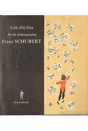 Az én zeneszerzőm Franz Schubert - Gál Zsuzsa - Régikönyvek