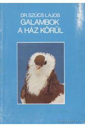 Galambok a ház körül - Szűcs Lajos - Régikönyvek