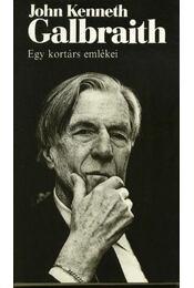 Egy kortárs emlékei - Galbraith, John Kenneth - Régikönyvek