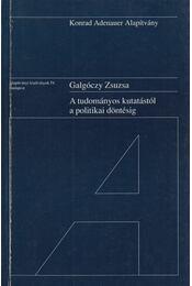 A tudományos kutatástól a politikai döntésig - Galgóczy Zsuzsa - Régikönyvek