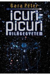 Icuri Picuri Világegyetem - A jelenleg Ismert Univerzum kvantummechanikai modellje - Gara Péter - Régikönyvek