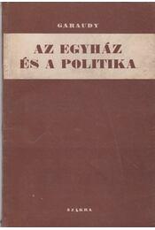 Az egyház és a politika - Garaudy, Roger - Régikönyvek