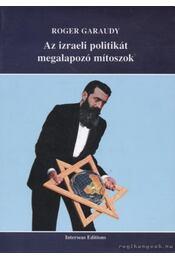 Az izraeli politikát megalapozó mítoszok - Garaudy, Roger - Régikönyvek