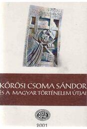 Kőrösi Csoma Sándor és a magyar történelem útjai (dedikált) - Gazda József - Régikönyvek