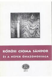 Kőrösi Csoma Sándor és a népek önazonossága - Gazda József, Peti Botond, Szabó Etelka - Régikönyvek