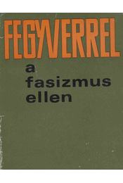 Fegyverrel a fasizmus ellen - Gazsi József, Pintér István - Régikönyvek
