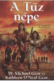 A Tűz népe - Gear, W. Michael, Gear, Kathleen O'Neal - Régikönyvek