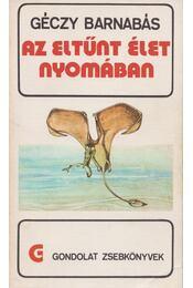 Az eltűnt élet nyomában - Géczy Barnabás - Régikönyvek