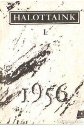 Halottaink I. 1956. - Gehér József (szerk.), Balassa János, Kurdi Zoltán, Modor Ádám, Moldován László, Rózsa Gábor - Régikönyvek