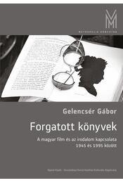 Forgatott könyvek - A magyar film és irodalom kapcsolata 1945 és 1995 között - Gelencsér Gábor - Régikönyvek
