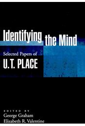 Identifying the Mind: Selected Papers of U. T. Place - George Graham, Elizabeth R. Valentine - Régikönyvek