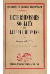 Déterminismes sociaux et liberté humaine - Georges Gurvitch - Régikönyvek