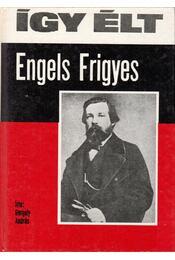 Így élt Engels Frigyes - Gergely András - Régikönyvek