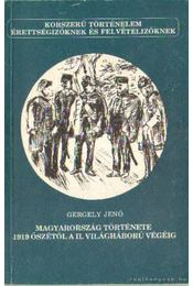 Magyarország története 1919 őszétől a II. világháború végéig - Gergely Jenő - Régikönyvek