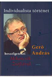 Individualista történet - Gerő András beszélgetései Mihancsik Zsófiával - Gerő András, Mihancsik Zsófia - Régikönyvek