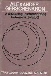 A gazdasági elmaradottság - történelmi távlatból - Gerschenkron, Alexander - Régikönyvek