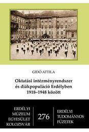 Oktatási intézményrendszer és diákpopuláció Erdélyben 1918–1948 között - Gidó Attila - Régikönyvek