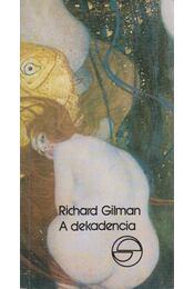 A dekadencia, avagy egy jelző különös élete - Gilman, Richard - Régikönyvek