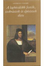 A legkiválóbb festők, szobrászok és építészek élete II. - Giorgio Vasari - Régikönyvek