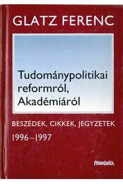 Tudománypolitikai reformról, Akadémiáról - Glatz Ferenc - Régikönyvek