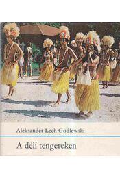 A déli tengereken - Godlewski, Aleksander Lech - Régikönyvek