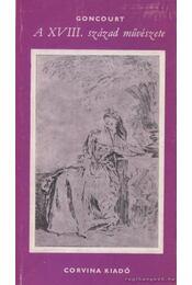 A XVIII. századi művészete és egyéb művészettörténeti tanulmányok - Goncourt, Edmond, Goncourt, Jules - Régikönyvek