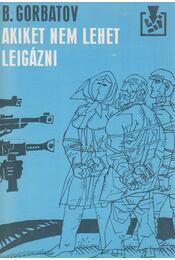 Akiket nem lehet leigázni - Gorbatov, B. - Régikönyvek