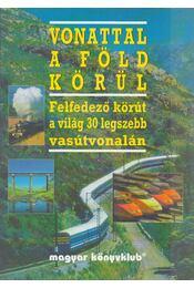 Vonattal a Föld körül - Gordon, Susan (szerk.) - Régikönyvek