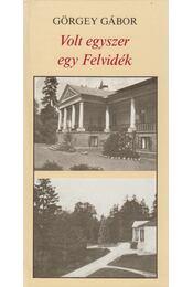 Volt egyszer egy Felvidék - Görgey Gábor - Régikönyvek