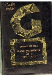 Okurov városka - Matvej Kozsemjakin élete 1909-1912 - Gorkij - Régikönyvek