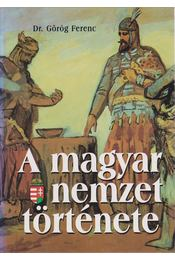 A magyar nemzet története - Görög Ferenc - Régikönyvek